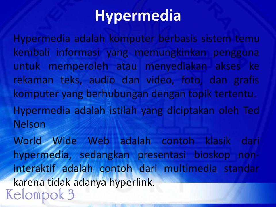 Hypermedia Hypermedia adalah komputer berbasis sistem temu kembali informasi yang memungkinkan pengguna untuk memperoleh atau menyediakan akses ke rek