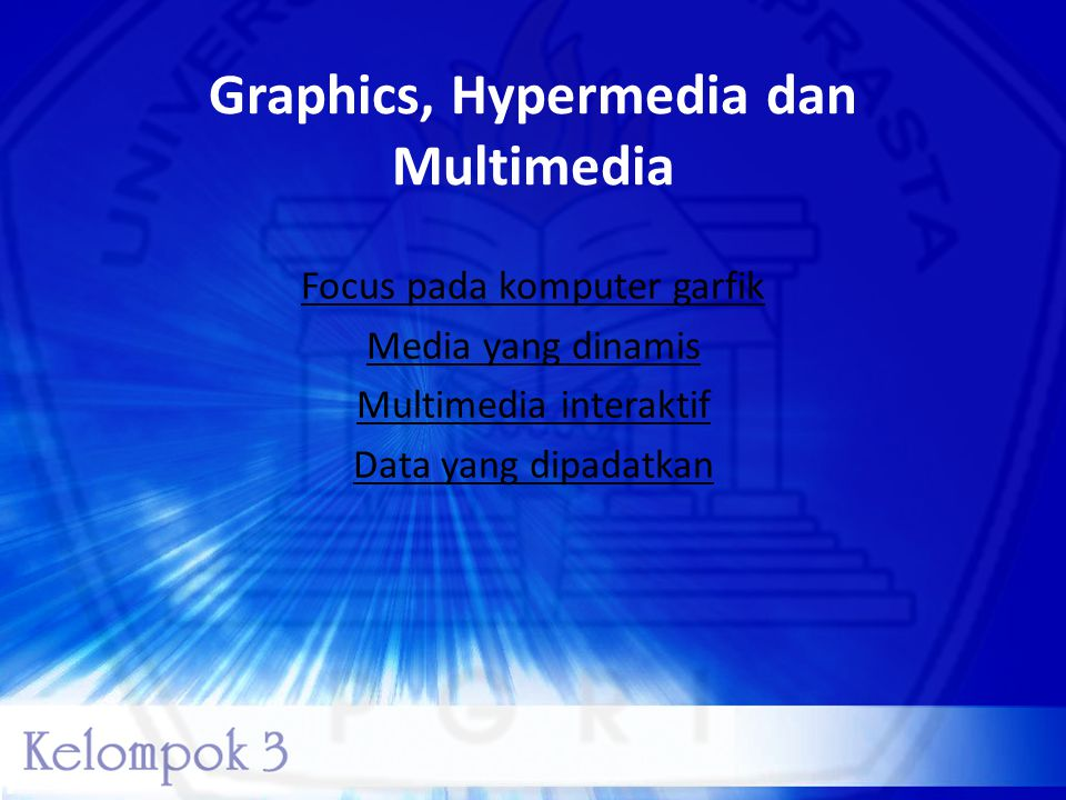 Graphics, Hypermedia dan Multimedia Focus pada komputer garfik Media yang dinamis Multimedia interaktif Data yang dipadatkan