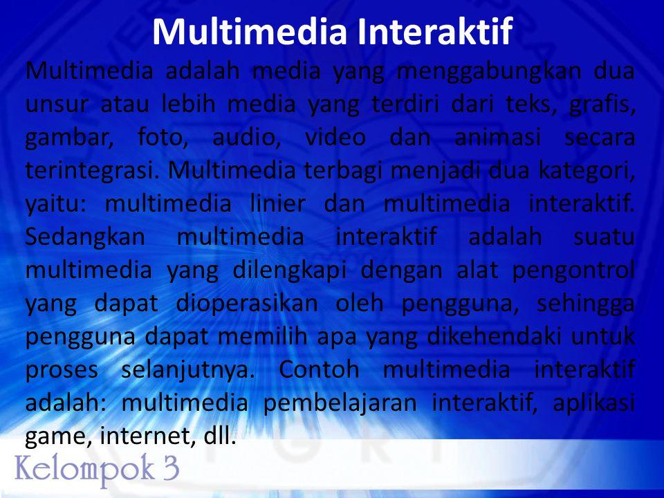 Multimedia Interaktif Multimedia adalah media yang menggabungkan dua unsur atau lebih media yang terdiri dari teks, grafis, gambar, foto, audio, video
