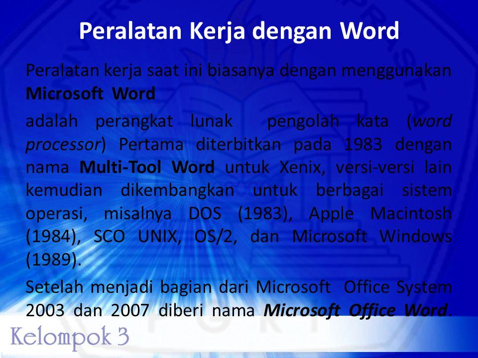 Peralatan Kerja dengan Word Peralatan kerja saat ini biasanya dengan menggunakan Microsoft Word adalah perangkat lunak pengolah kata (word processor)
