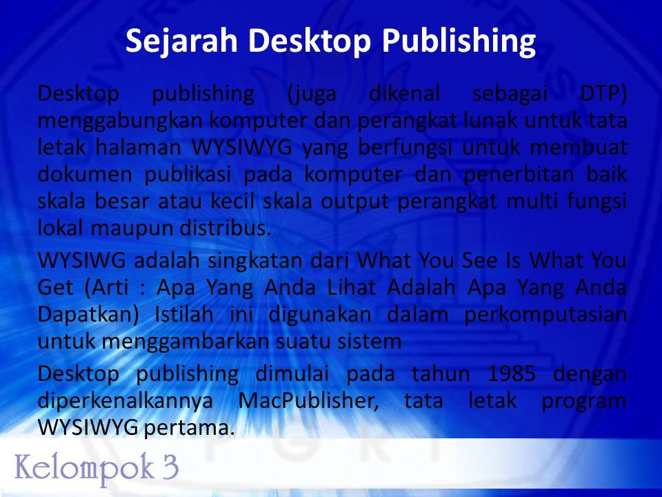 Sejarah Desktop Publishing Desktop publishing (juga dikenal sebagai DTP) menggabungkan komputer dan perangkat lunak untuk tata letak halaman WYSIWYG y