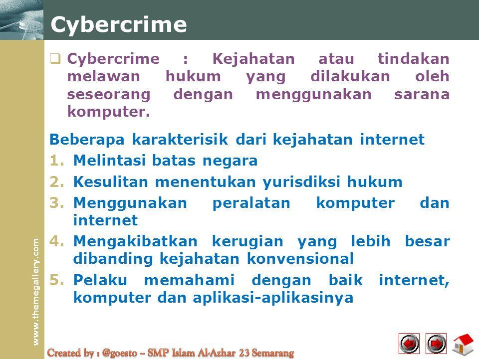 www.themegallery.com Cybercrime  Cybercrime : Kejahatan atau tindakan melawan hukum yang dilakukan oleh seseorang dengan menggunakan sarana komputer.