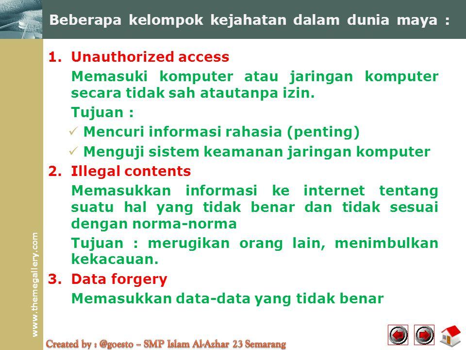 www.themegallery.com Beberapa kelompok kejahatan dalam dunia maya : 1. Unauthorized access Memasuki komputer atau jaringan komputer secara tidak sah a