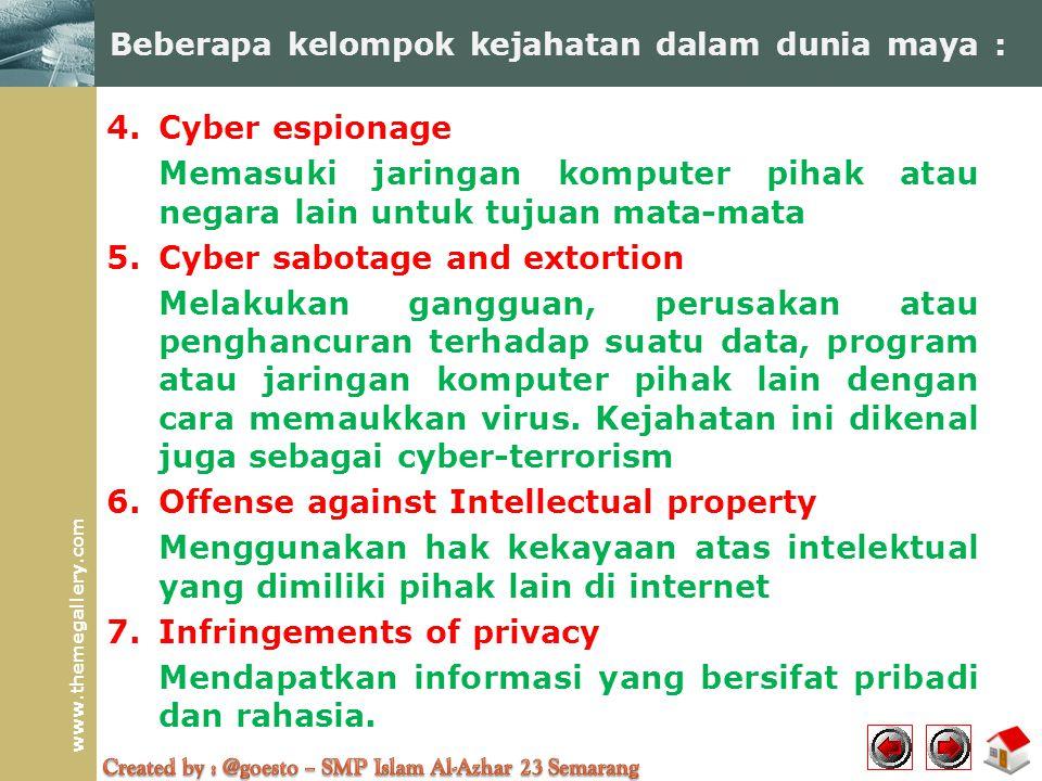 www.themegallery.com 4.Cyber espionage Memasuki jaringan komputer pihak atau negara lain untuk tujuan mata-mata 5.Cyber sabotage and extortion Melakuk