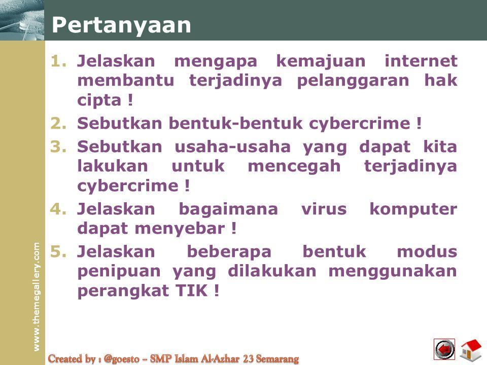 www.themegallery.com Pertanyaan 1.Jelaskan mengapa kemajuan internet membantu terjadinya pelanggaran hak cipta ! 2.Sebutkan bentuk-bentuk cybercrime !
