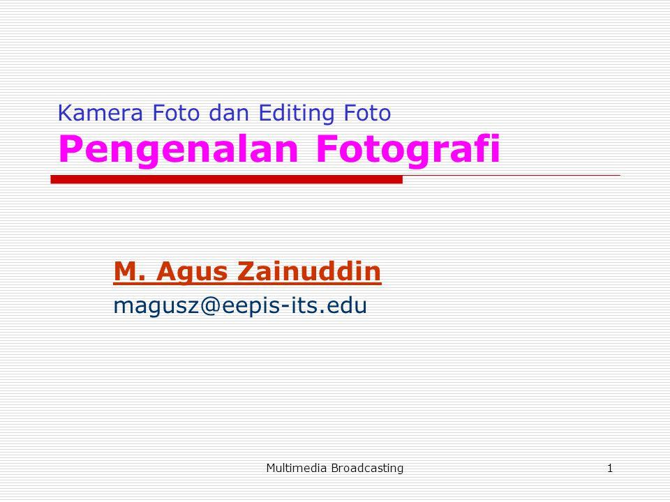 Multimedia Broadcasting1 Kamera Foto dan Editing Foto Pengenalan Fotografi M.