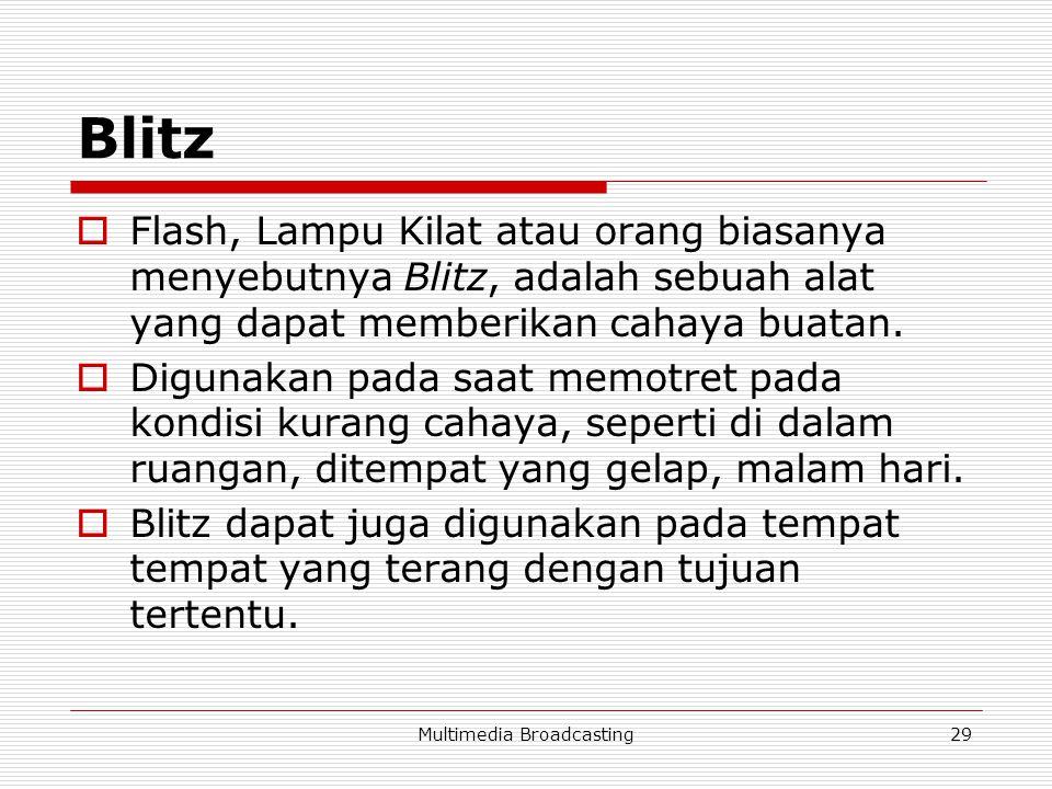 Multimedia Broadcasting29 Blitz  Flash, Lampu Kilat atau orang biasanya menyebutnya Blitz, adalah sebuah alat yang dapat memberikan cahaya buatan.
