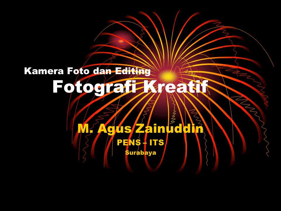 Kamera Foto dan Editing Fotografi Kreatif M. Agus Zainuddin PENS – ITS Surabaya