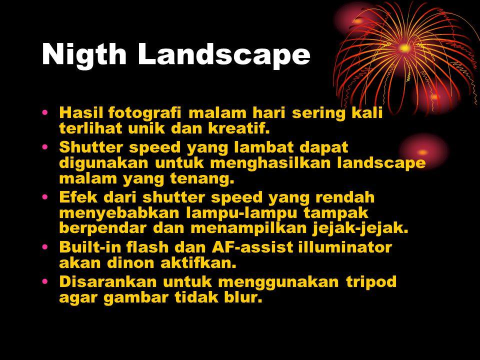 Nigth Landscape •Hasil fotografi malam hari sering kali terlihat unik dan kreatif. •Shutter speed yang lambat dapat digunakan untuk menghasilkan lands