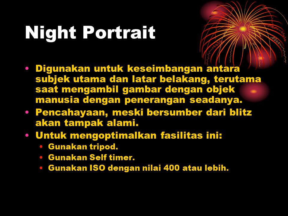 Night Portrait •Digunakan untuk keseimbangan antara subjek utama dan latar belakang, terutama saat mengambil gambar dengan objek manusia dengan penera