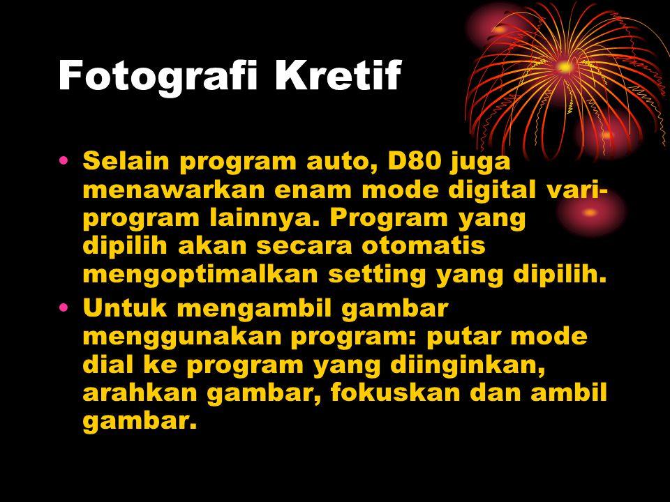 Fotografi Kretif •Selain program auto, D80 juga menawarkan enam mode digital vari- program lainnya. Program yang dipilih akan secara otomatis mengopti