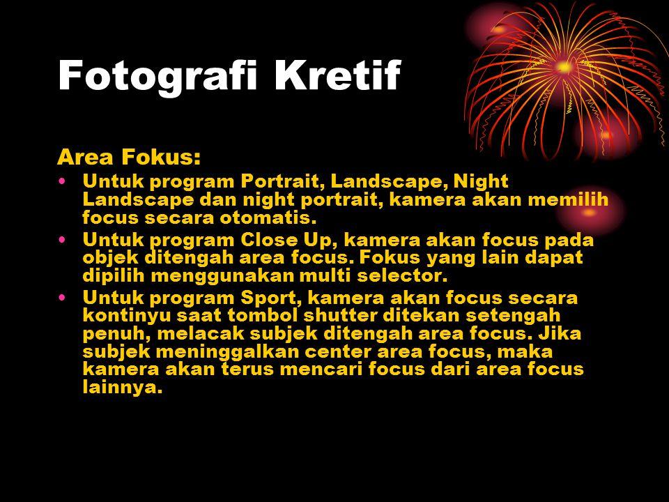 Area Fokus: •Untuk program Portrait, Landscape, Night Landscape dan night portrait, kamera akan memilih focus secara otomatis. •Untuk program Close Up