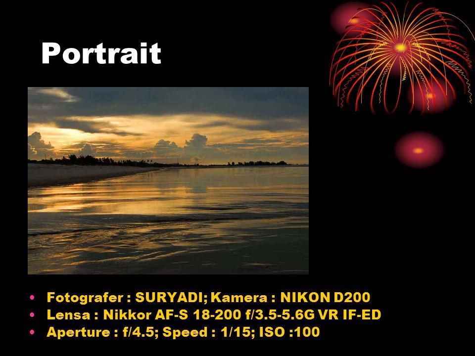 •Fotografer : SURYADI; Kamera : NIKON D200 •Lensa : Nikkor AF-S 18-200 f/3.5-5.6G VR IF-ED •Aperture : f/4.5; Speed : 1/15; ISO :100