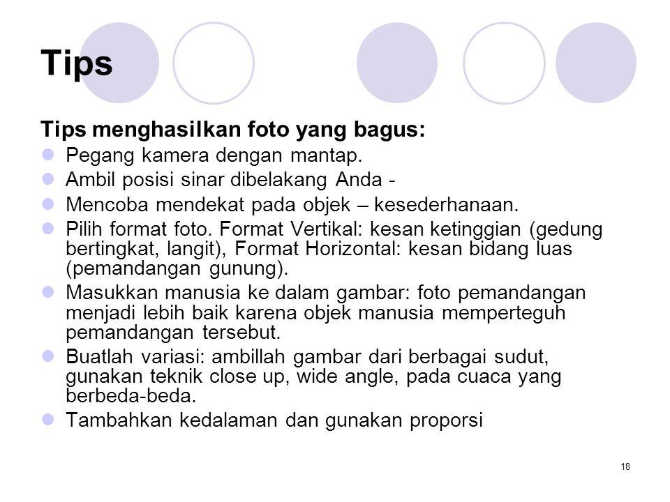 18 Tips Tips menghasilkan foto yang bagus:  Pegang kamera dengan mantap.  Ambil posisi sinar dibelakang Anda -  Mencoba mendekat pada objek – kesed