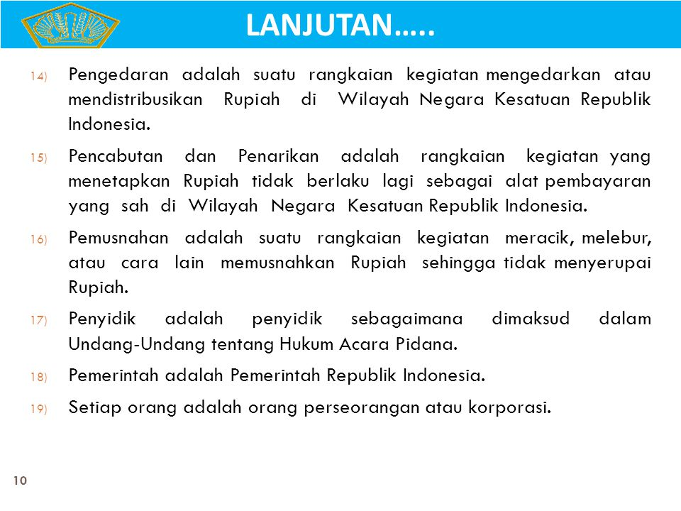 10 14) Pengedaran adalah suatu rangkaian kegiatan mengedarkan atau mendistribusikan Rupiah di Wilayah Negara Kesatuan Republik Indonesia. 15) Pencabut
