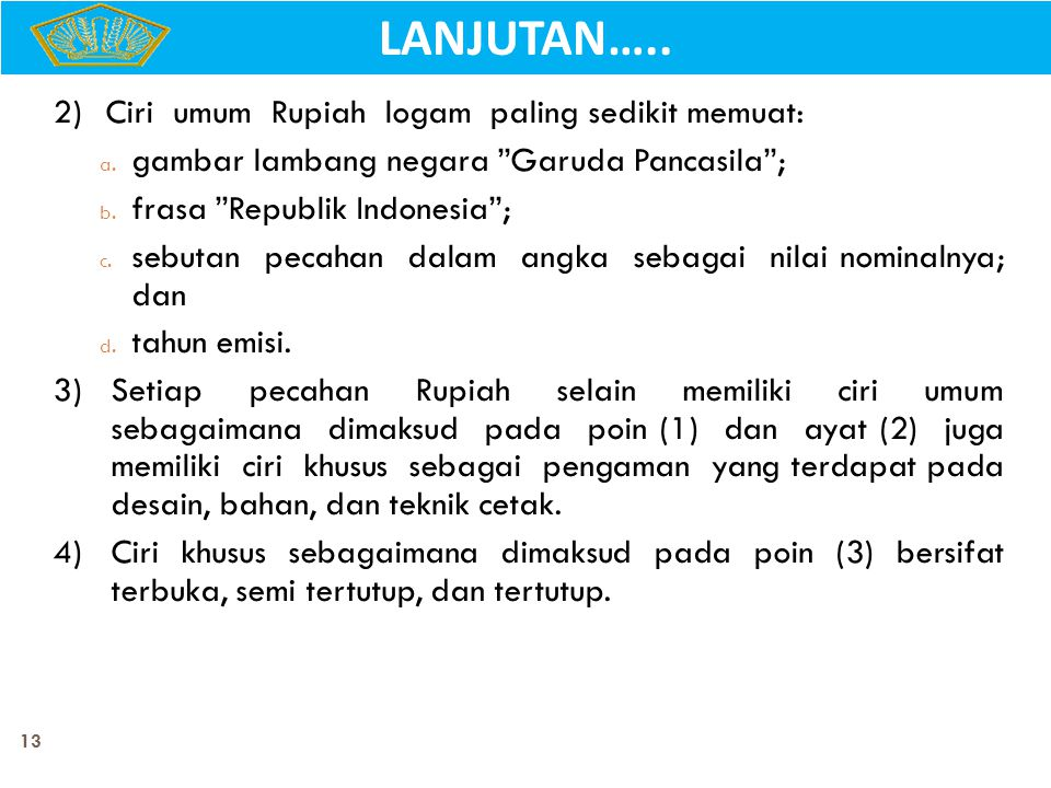 "13 LANJUTAN….. 2)Ciri umum Rupiah logam paling sedikit memuat: a. gambar lambang negara ""Garuda Pancasila""; b. frasa ""Republik Indonesia""; c. sebutan"
