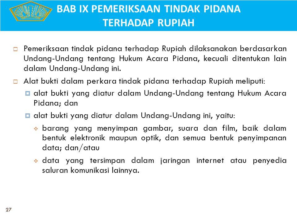 27  Pemeriksaan tindak pidana terhadap Rupiah dilaksanakan berdasarkan Undang-Undang tentang Hukum Acara Pidana, kecuali ditentukan lain dalam Undang