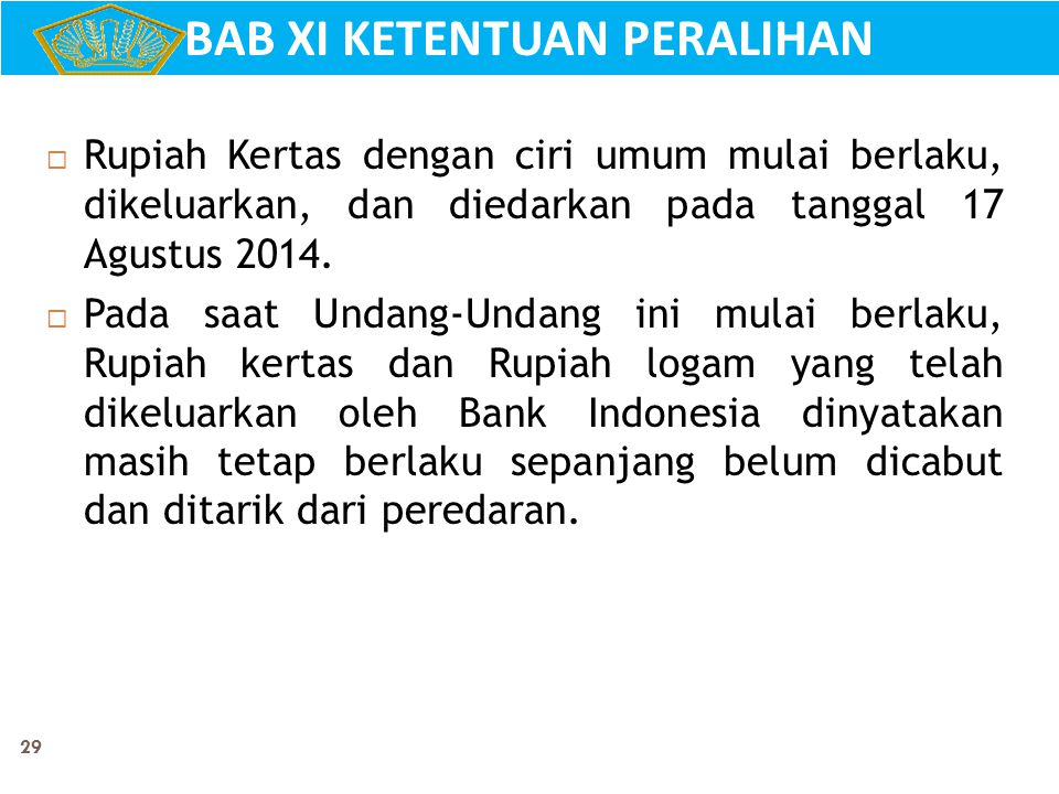 29  Rupiah Kertas dengan ciri umum mulai berlaku, dikeluarkan, dan diedarkan pada tanggal 17 Agustus 2014.  Pada saat Undang-Undang ini mulai berlak