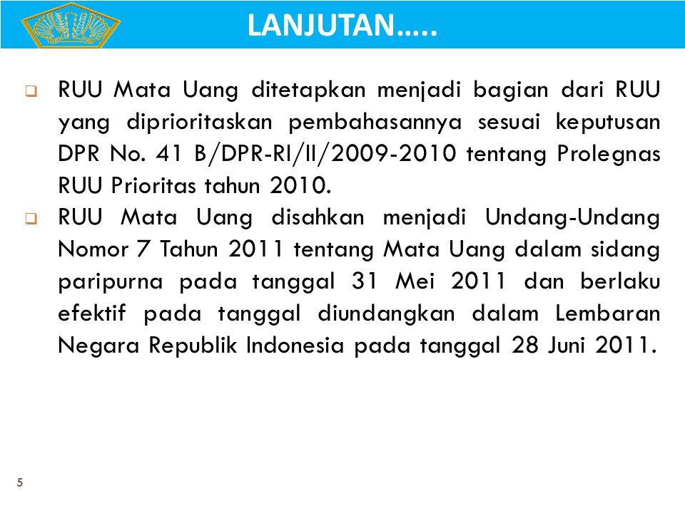 5  RUU Mata Uang ditetapkan menjadi bagian dari RUU yang diprioritaskan pembahasannya sesuai keputusan DPR No. 41 B/DPR-RI/II/2009-2010 tentang Prole