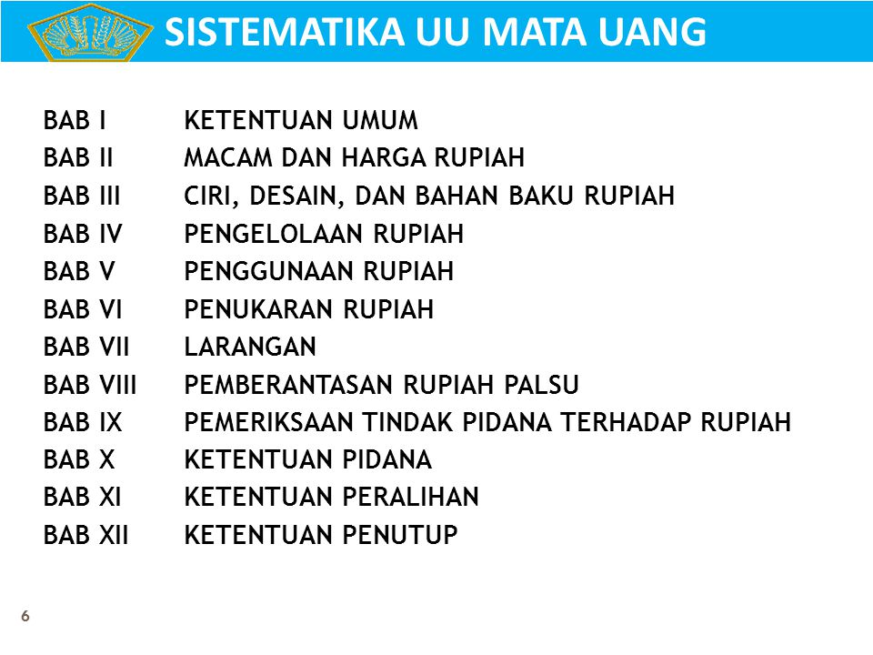 7 1) Mata Uang adalah uang yang dikeluarkan oleh Negara Kesatuan Republik Indonesia yang selanjutnya disebut Rupiah.