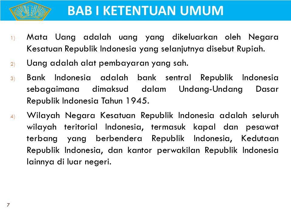 7 1) Mata Uang adalah uang yang dikeluarkan oleh Negara Kesatuan Republik Indonesia yang selanjutnya disebut Rupiah. 2) Uang adalah alat pembayaran ya