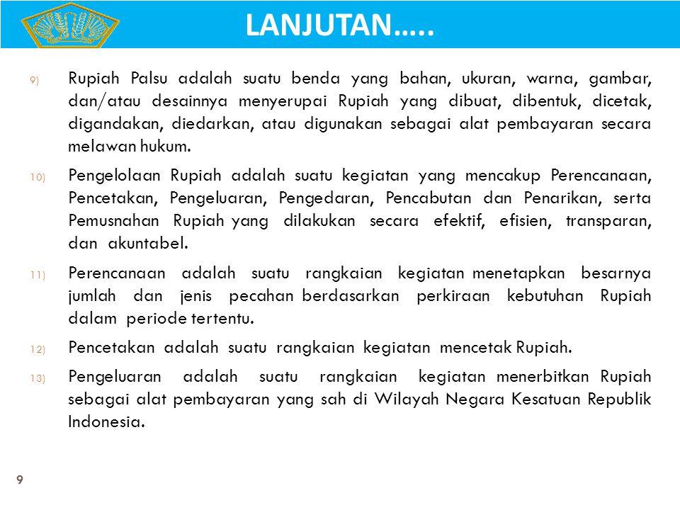 10 14) Pengedaran adalah suatu rangkaian kegiatan mengedarkan atau mendistribusikan Rupiah di Wilayah Negara Kesatuan Republik Indonesia.