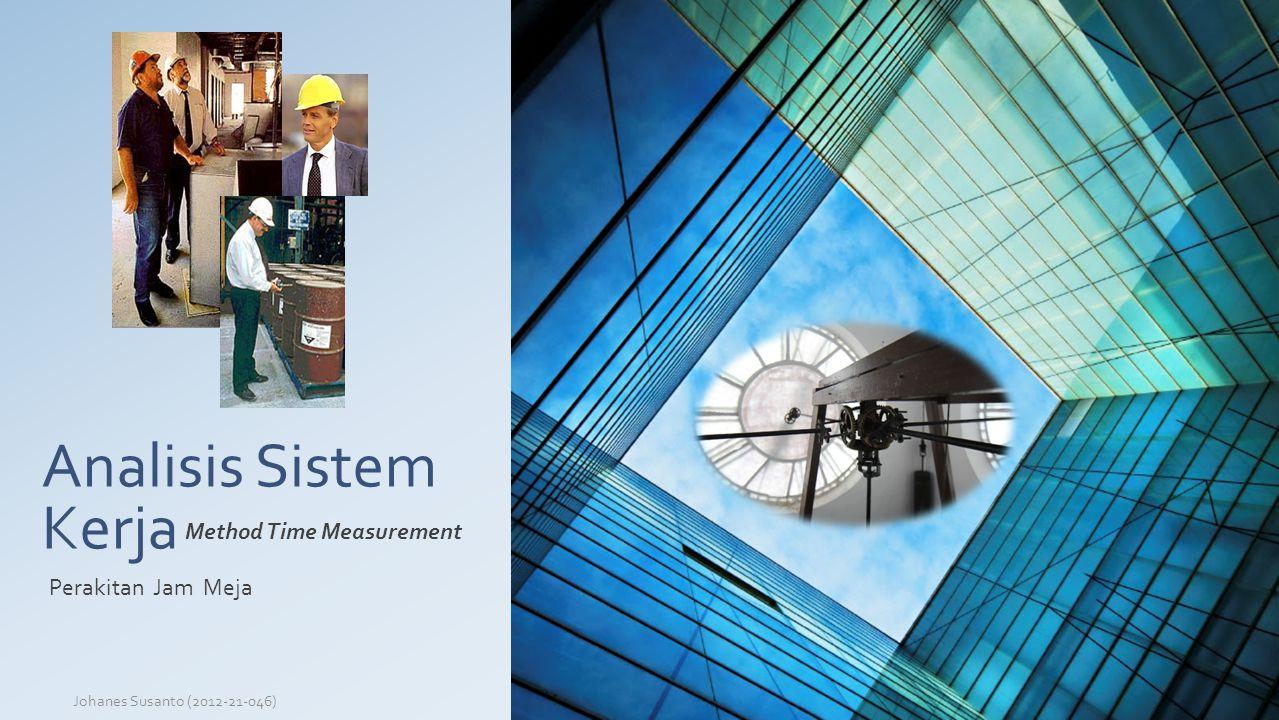 Analisis Sistem Kerja Johanes Susanto (2012-21-046) Method Time Measurement Perakitan Jam Meja