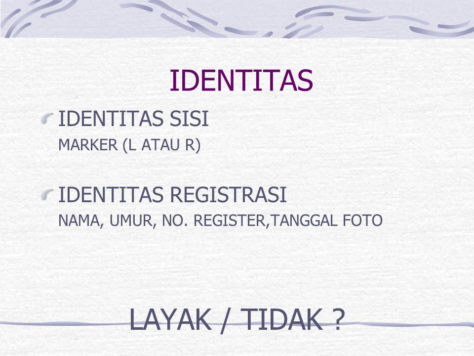 IDENTITAS IDENTITAS SISI MARKER (L ATAU R) IDENTITAS REGISTRASI NAMA, UMUR, NO. REGISTER,TANGGAL FOTO LAYAK / TIDAK ?