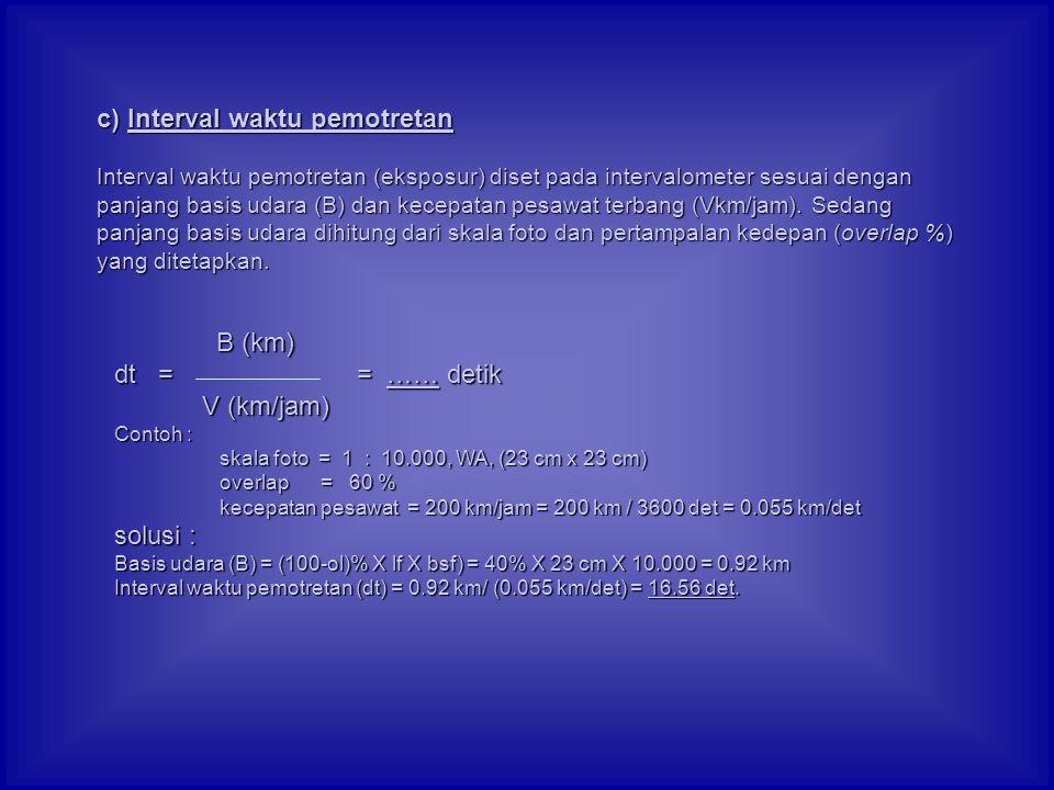 c) Interval waktu pemotretan Interval waktu pemotretan (eksposur) diset pada intervalometer sesuai dengan panjang basis udara (B) dan kecepatan pesawa