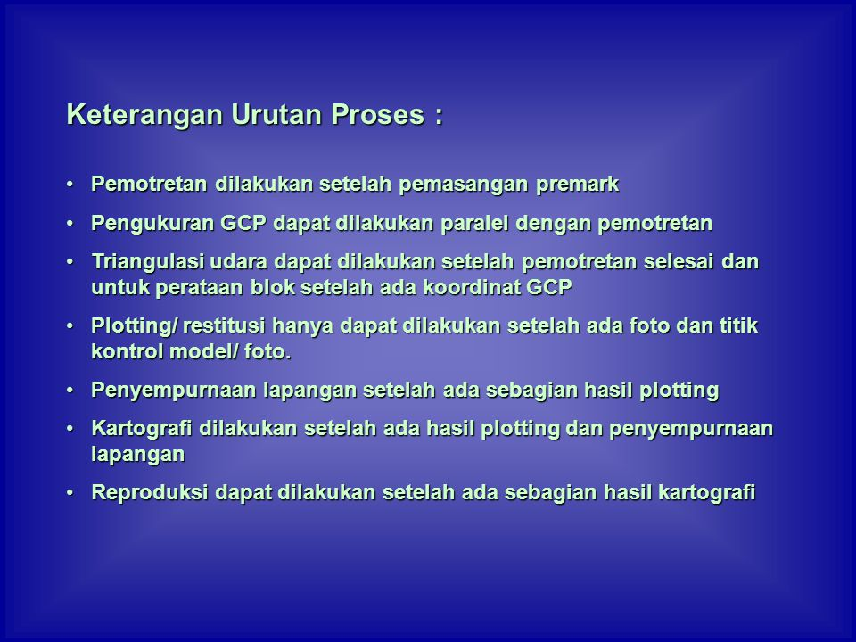•Pemotretan dilakukan setelah pemasangan premark •Pengukuran GCP dapat dilakukan paralel dengan pemotretan •Triangulasi udara dapat dilakukan setelah