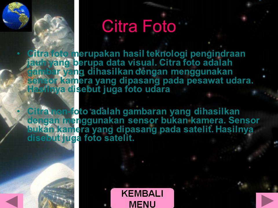 Citra Foto •Citra foto merupakan hasil teknologi pengindraan jauh yang berupa data visual. Citra foto adalah gambar yang dihasilkan dengan menggunakan