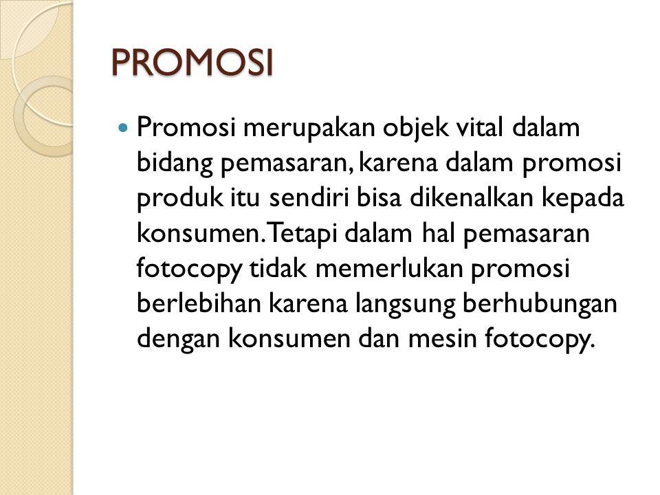 PROMOSI  Promosi merupakan objek vital dalam bidang pemasaran, karena dalam promosi produk itu sendiri bisa dikenalkan kepada konsumen.