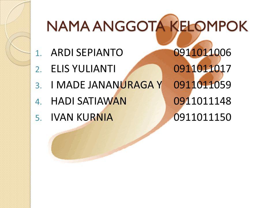 NAMA ANGGOTA KELOMPOK 1.ARDI SEPIANTO0911011006 2.