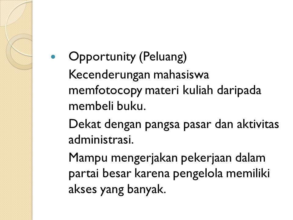  Opportunity (Peluang) Kecenderungan mahasiswa memfotocopy materi kuliah daripada membeli buku.