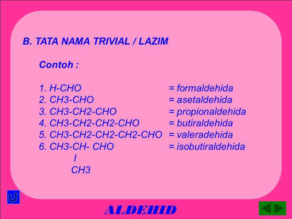 ALDEHID 6. CH3-CH-CHO2-metil-propanal l CH3 7. CH3-CH-CH2-CHO3-metil-butanal l CH3 8. CH3-CH-CH2-CHO3-metil-pentanal l CH2-CH3 C2H5 l 9. CH3-C-CH2-CHO