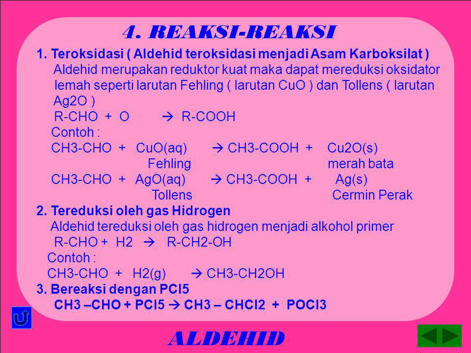 ALDEHID 3. PEMBUATAN 1.Oksidasi alkohol primer R – CH2 – OH + O  R – CHO + H2O Contoh : CH3 – CH2 – OH + O  CH3 – CHO + H2O