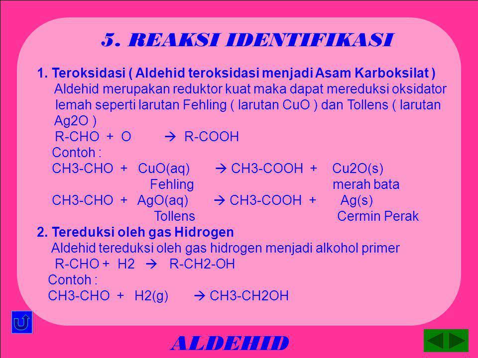 ALDEHID 4. REAKSI-REAKSI 1. Teroksidasi ( Aldehid teroksidasi menjadi Asam Karboksilat ) Aldehid merupakan reduktor kuat maka dapat mereduksi oksidato