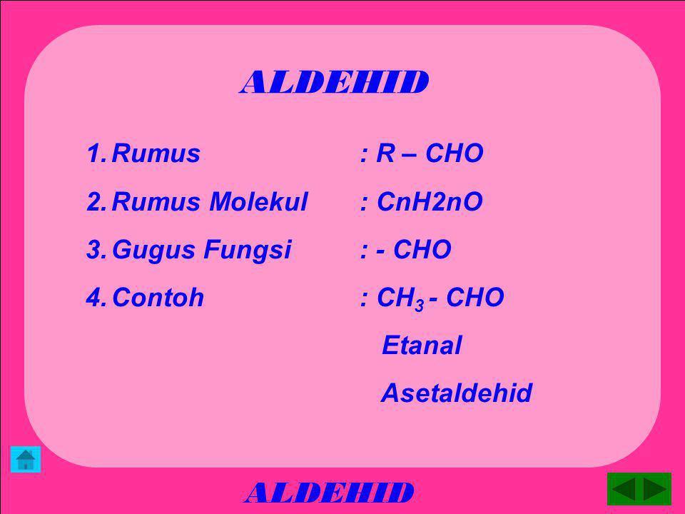 ALDEHID PENGERTIAN Aldehid atau Alkanal merupakan senyawa turunan alkana yang mempunyai gugus fungsi –CHO yang mempunyai sifat jika teroksidasi menjad