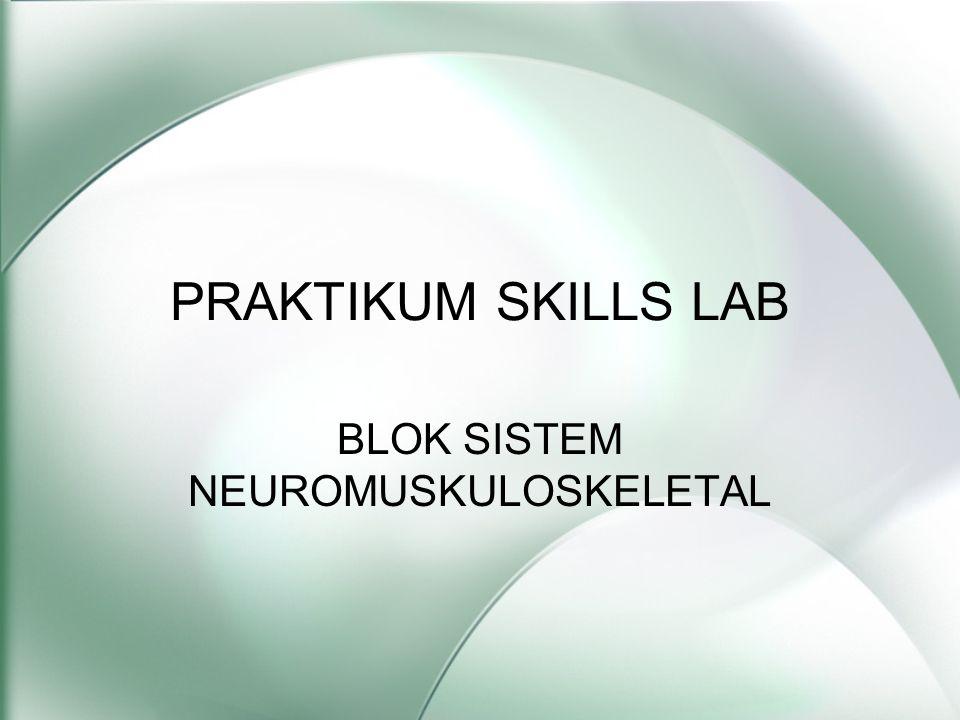 PRAKTIKUM SKILLS LAB BLOK SISTEM NEUROMUSKULOSKELETAL