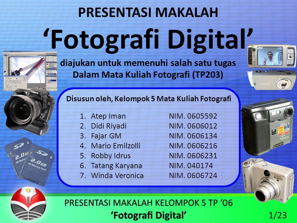 PRESENTASI MAKALAH 'Fotografi Digital' diajukan untuk memenuhi salah satu tugas Dalam Mata Kuliah Fotografi (TP203) Disusun oleh, Kelompok 5 Mata Kuliah Fotografi 1.Atep ImanNIM.