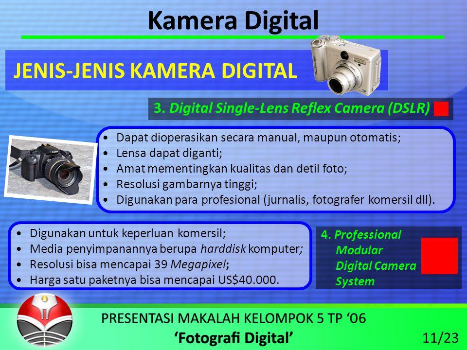 Kamera Digital •Dapat dioperasikan secara manual, maupun otomatis; •Lensa dapat diganti; •Amat mementingkan kualitas dan detil foto; •Resolusi gambarnya tinggi; •Digunakan para profesional (jurnalis, fotografer komersil dll).