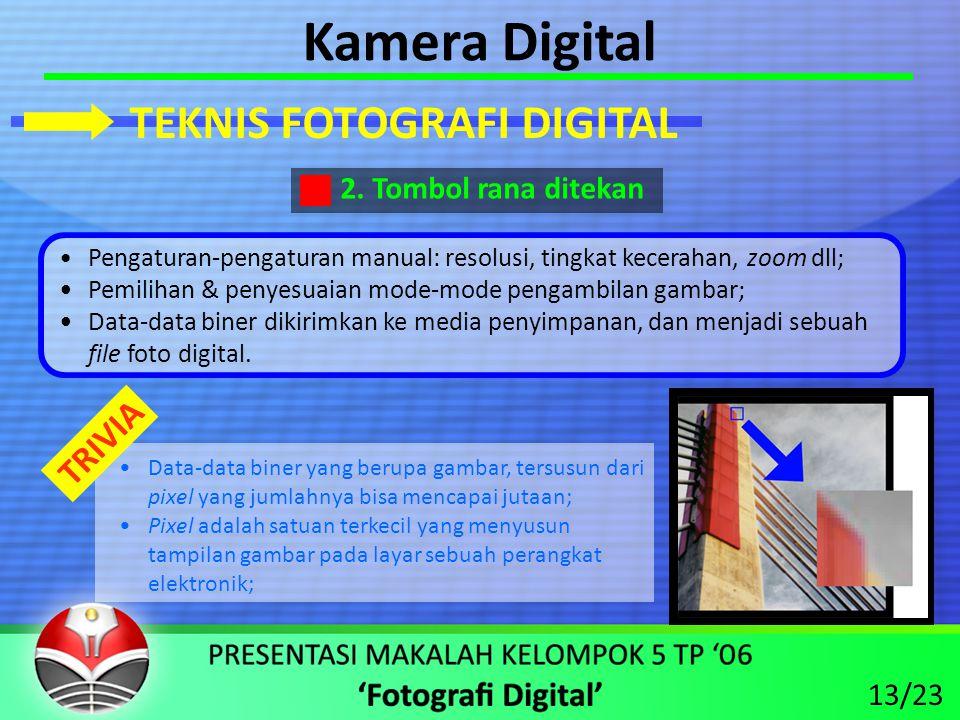 Kamera Digital •Pengaturan-pengaturan manual: resolusi, tingkat kecerahan, zoom dll; • Pemilihan & penyesuaian mode-mode pengambilan gambar; • Data-data biner dikirimkan ke media penyimpanan, dan menjadi sebuah file foto digital.