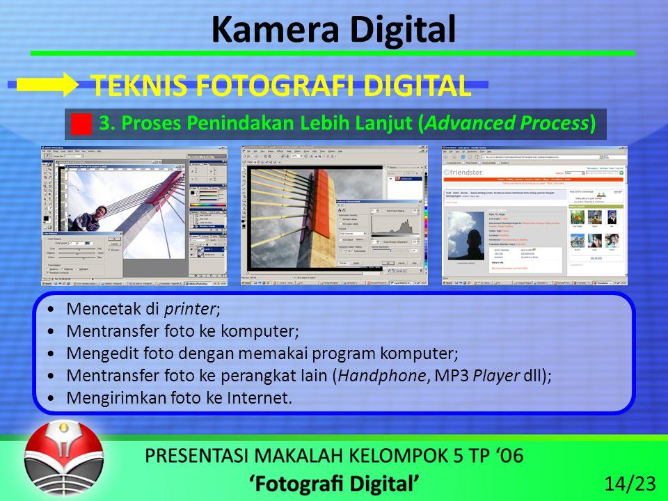 Kamera Digital •Mencetak di printer; •Mentransfer foto ke komputer; •Mengedit foto dengan memakai program komputer; •Mentransfer foto ke perangkat lain (Handphone, MP3 Player dll); •Mengirimkan foto ke Internet.