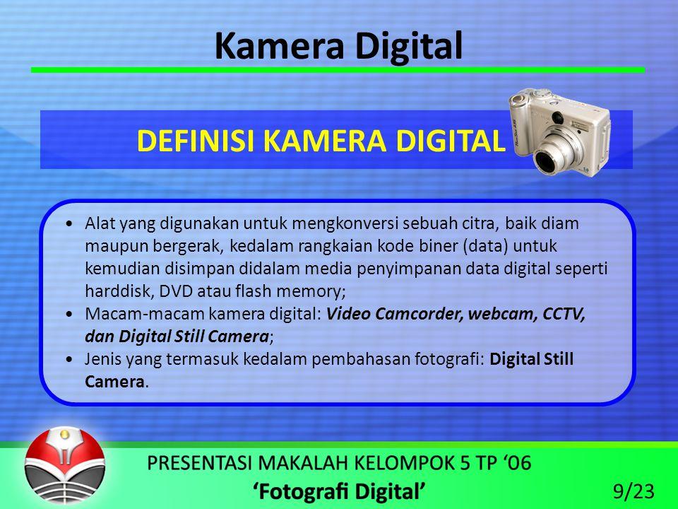 Kamera Digital •Menekankan pada aspek kemudahan; •Teknis pengambilan gambar, sebagian besarnya dilakukan secara otomatis oleh sistem kamera digital; •Menggunakan format gambar JPEG, sehingga menghasilkan file gambar dengan tingkat kompresi tertinggi (ukuran file kecil).