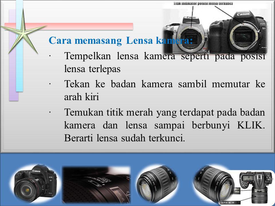 Cara memasang Lensa kamera: · Tempelkan lensa kamera seperti pada posisi lensa terlepas · Tekan ke badan kamera sambil memutar ke arah kiri · Temukan