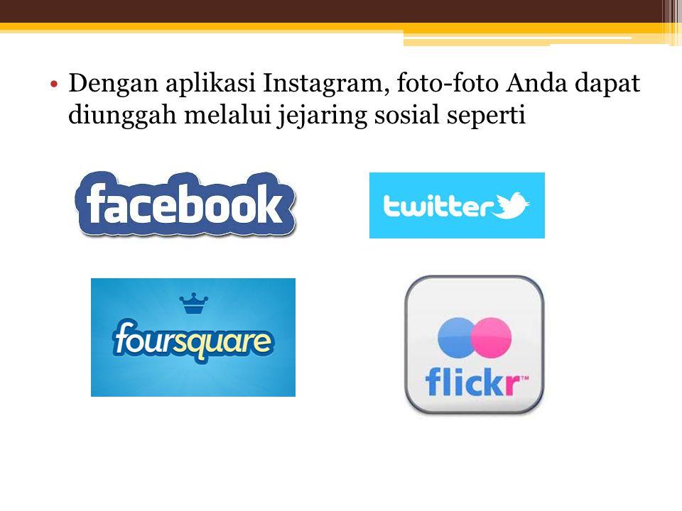 •Kegunaan Instagram tidak hanya untuk berbagi foto saja, melainkan juga untuk menyunting foto-foto yang memiliki 16 efek foto.
