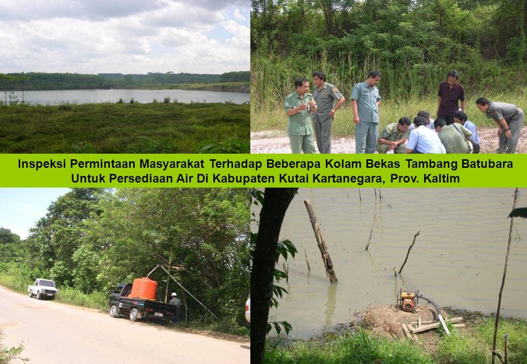 Inspeksi Permintaan Masyarakat Terhadap Beberapa Kolam Bekas Tambang Batubara Untuk Persediaan Air Di Kabupaten Kutai Kartanegara, Prov. Kaltim