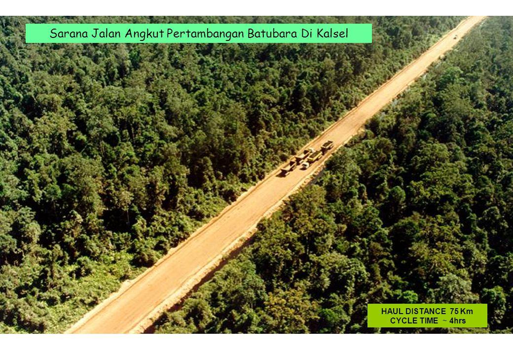 HAUL DISTANCE 75 Km CYCLE TIME ~ 4hrs Sarana Jalan Angkut Pertambangan Batubara Di Kalsel
