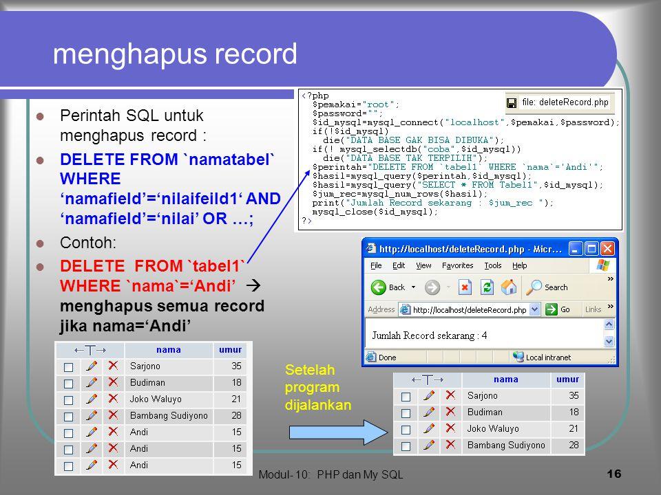 Modul- 10: PHP dan My SQL 15 setelah dijalankan 10 kali Jika program insertRecord.php di eksekusi 10 kali, hasilnya …