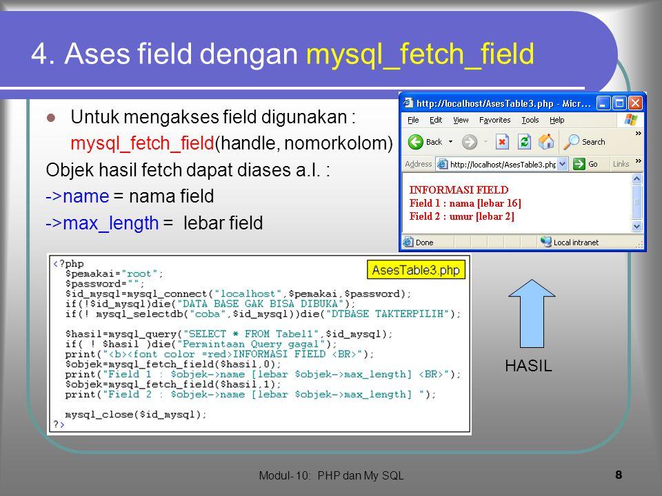 Modul- 10: PHP dan My SQL 7 Ases tabel  Untuk mengakses record hasil query: $baris=mysql_fetch_row(handle) akan mengembalikan array yang berisi seluruh kolom $baris[0], $baris[1],… Hasil PROGRAM
